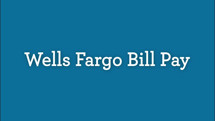 Pay Bills Video – Wells Fargo
